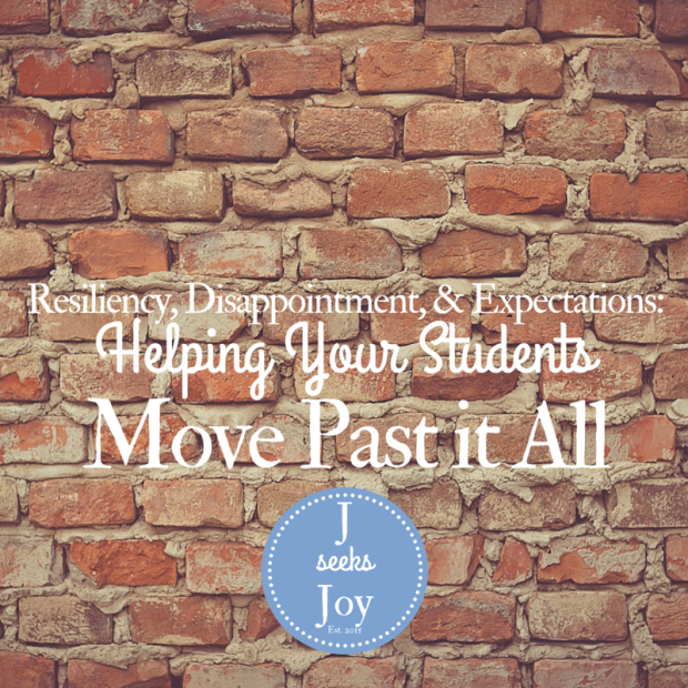 Resiliency, Disappointment, and Expectations- Helping Your Students Move Past it All - JSeeksJoy.com