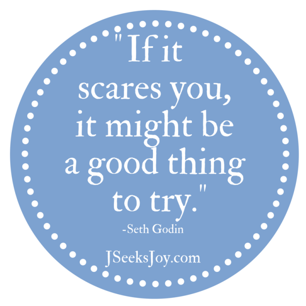 If it scares you it might be a good thing to try