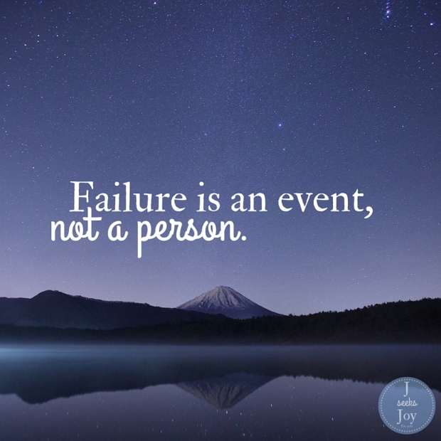 Failure is an event, not a person. Found on JSeeksJoy.com