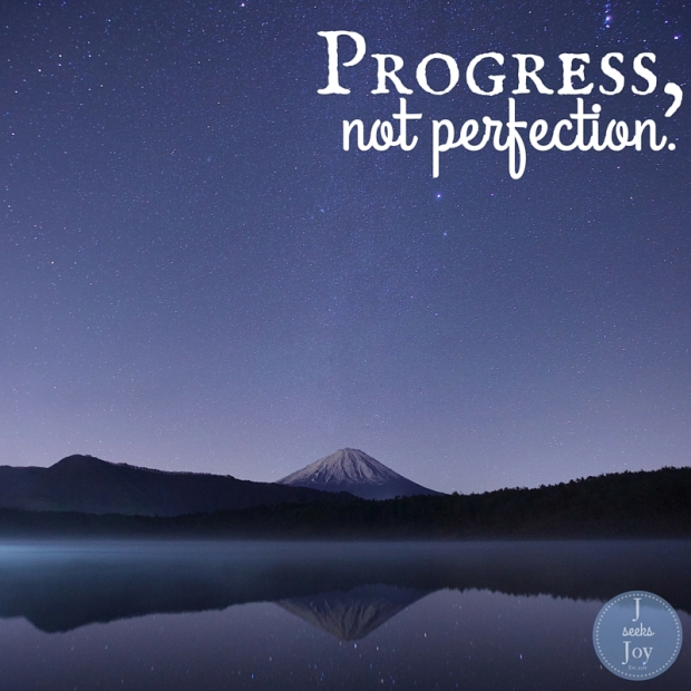 Progress, not perfection. Found on JSeeksJoy.com