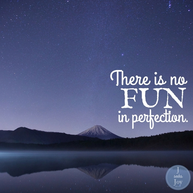 There is no fun in perfection. Found on JSeeksJoy.com