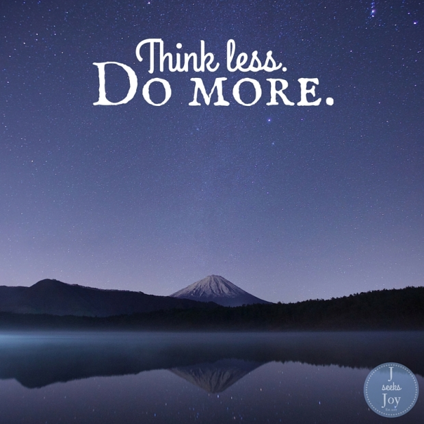 Think less, do more. Found on JSeeksJoy.com