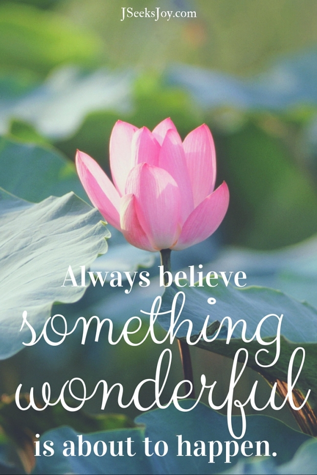 Always believe something wonderful is about to happen. Quotes for incoming college freshmen found on JSeeksjoy.com