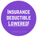 Insurance deductible lowered!