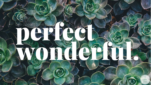 Life doesn't have to be perfect to be wonderful. Free desktop wallpaper download found on JSeeksJoy.com