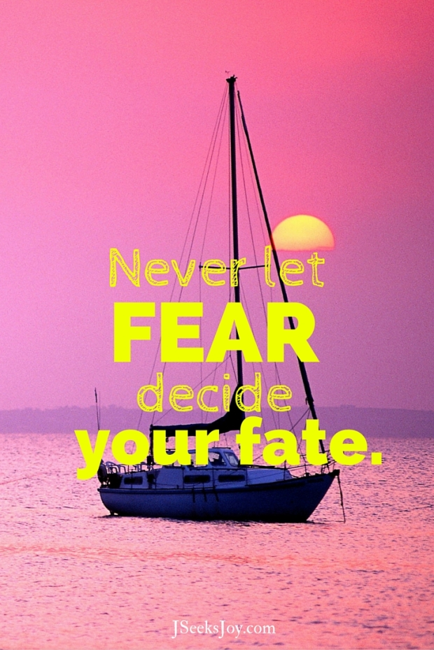 Never let your fear decide your fate. Quotes for incoming college freshmen found on JSeeksjoy.com
