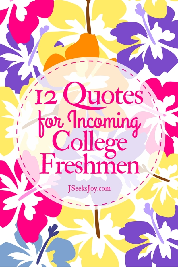 Quotes for incoming college freshmen found on JSeeksjoy.com