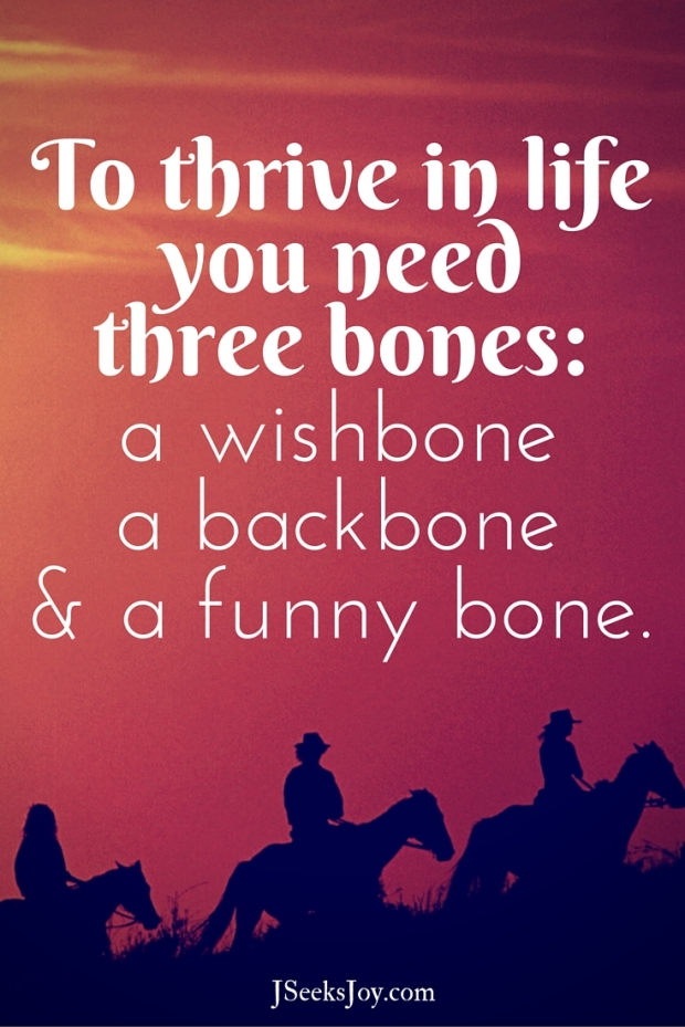 To thrive in life you need three bones... Quotes for incoming college freshmen found on JSeeksjoy.com