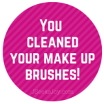 You cleaned your make up brushes!