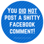 You did not post a shitty Facebook comment!
