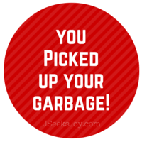 You picked up your garbage!