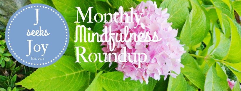 Monthly Mindfulness Roundup - August 2016 - JSeeksJoy.com
