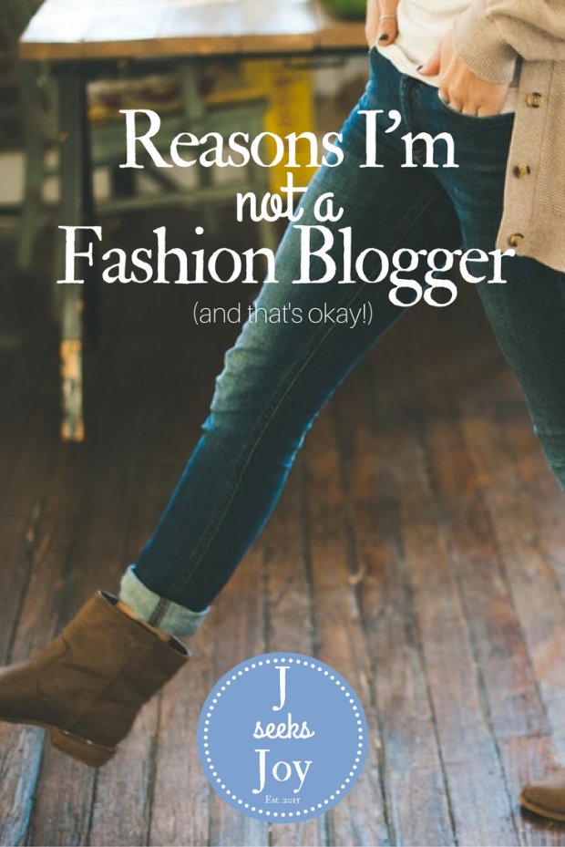 Reasons Im not a fashion blogger and you dont have to be either! jseeksjoy.com